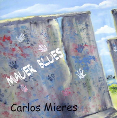 Carlos Mieres - Mauer Blues